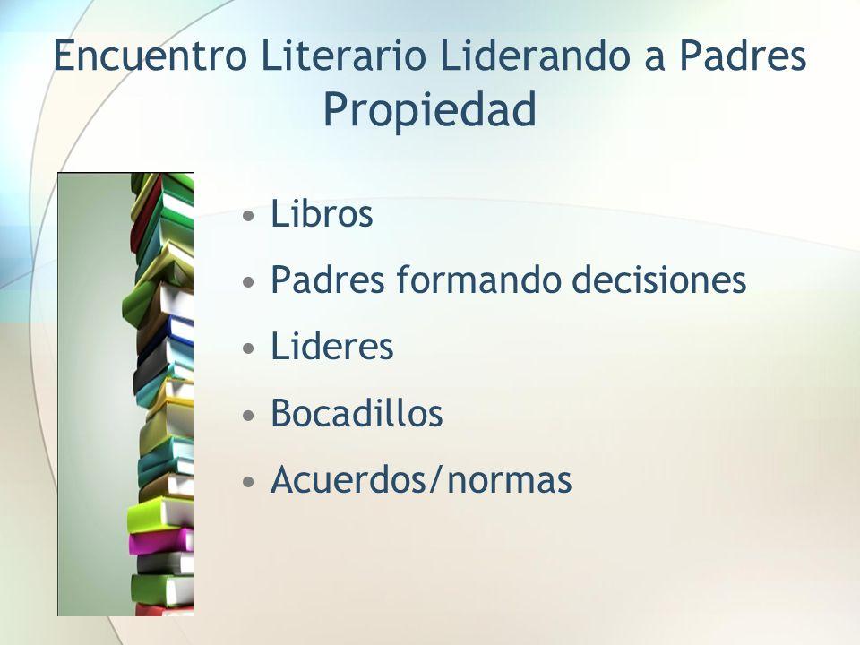 Encuentro Literario Liderando a Padres Propiedad Libros Padres formando decisiones Lideres Bocadillos Acuerdos/normas