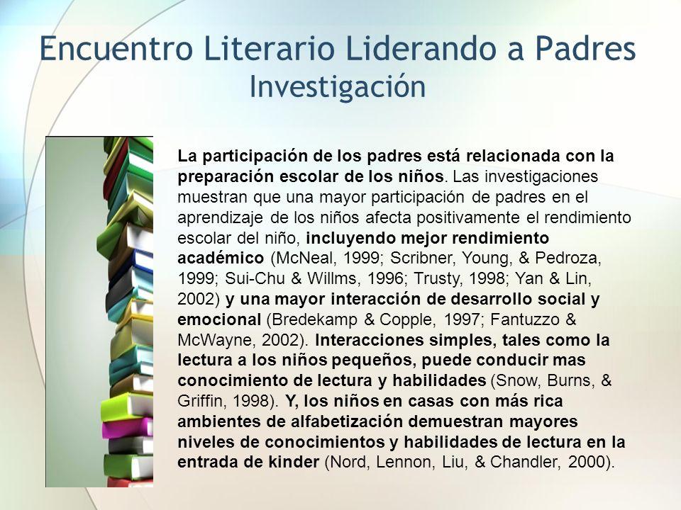 Encuentro Literario Liderando a Padres Investigación La participación de los padres está relacionada con la preparación escolar de los niños. Las inve
