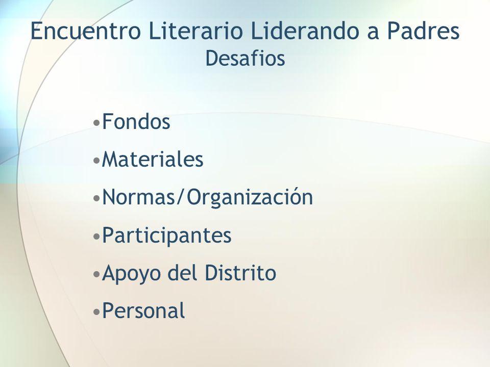 Encuentro Literario Liderando a Padres Desafios Fondos Materiales Normas/Organización Participantes Apoyo del Distrito Personal
