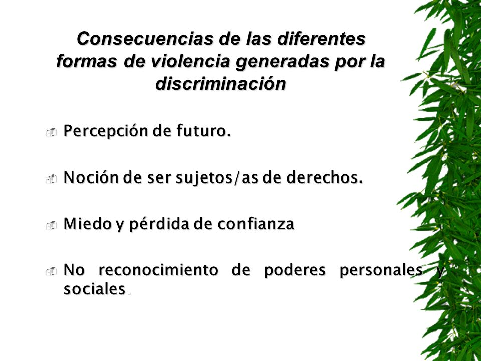 Consecuencias de las diferentes formas de violencia generadas por la discriminación Percepción de futuro. Percepción de futuro. Noción de ser sujetos/