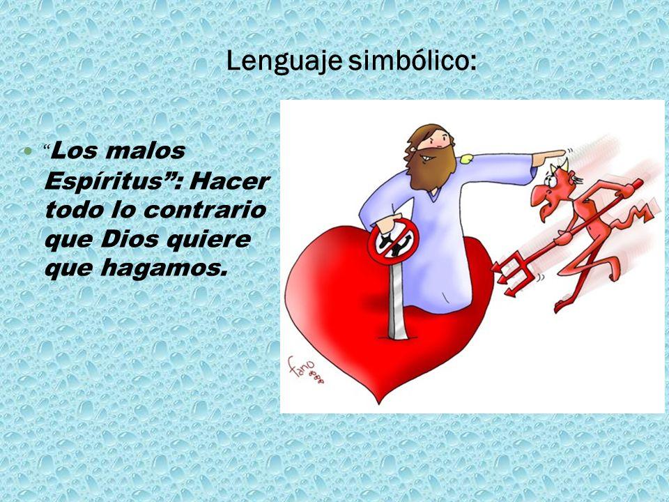 Lenguaje simbólico: Los malos Espíritus: Hacer todo lo contrario que Dios quiere que hagamos.
