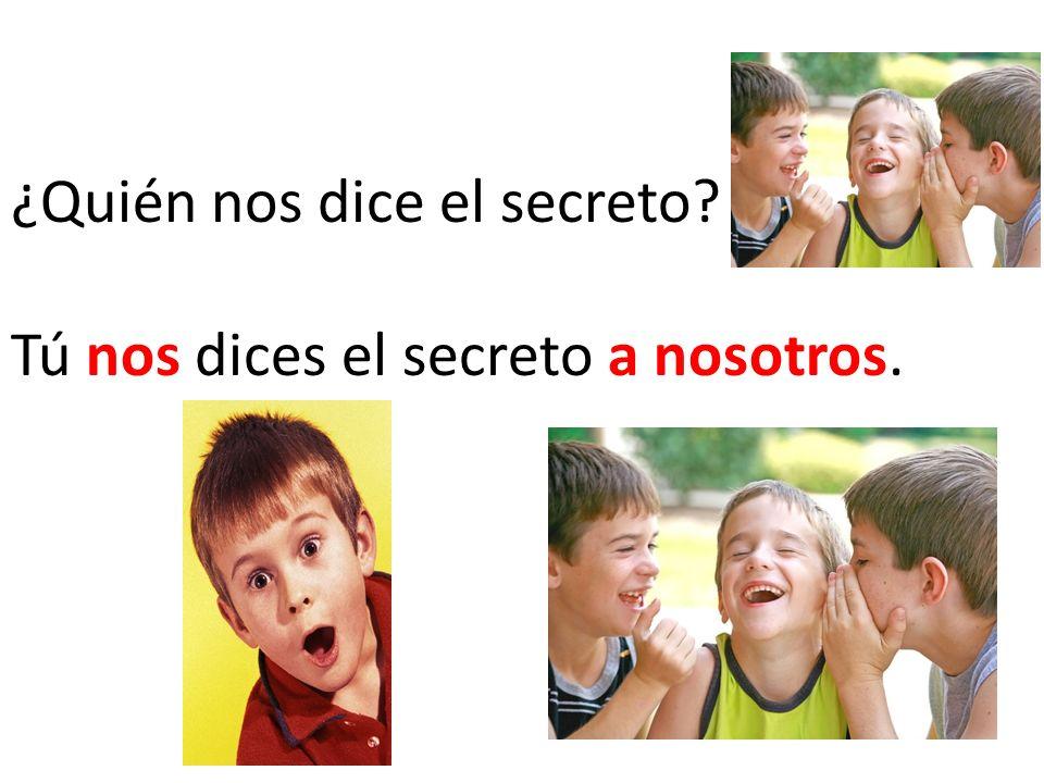 ¿Quién nos dice el secreto? Tú nos dices el secreto a nosotros.