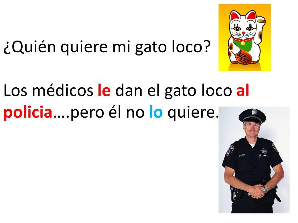¿Quién quiere mi gato loco? Los médicos le dan el gato loco al policia….pero él no lo quiere.