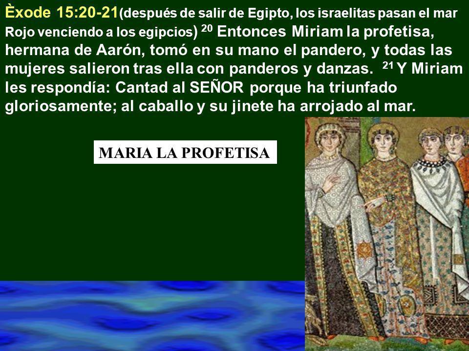 Èxode 15:20-21 (después de salir de Egipto, los israelitas pasan el mar Rojo venciendo a los egipcios ) 20 Entonces Miriam la profetisa, hermana de Aa