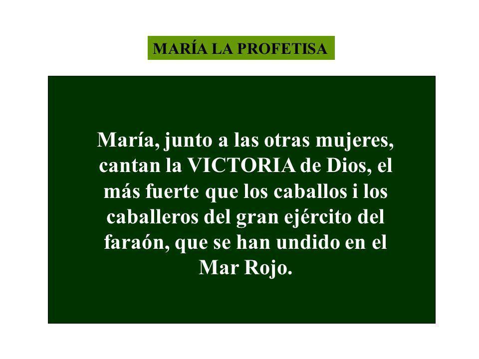 MARÍA LA PROFETISA María, junto a las otras mujeres, cantan la VICTORIA de Dios, el más fuerte que los caballos i los caballeros del gran ejército del