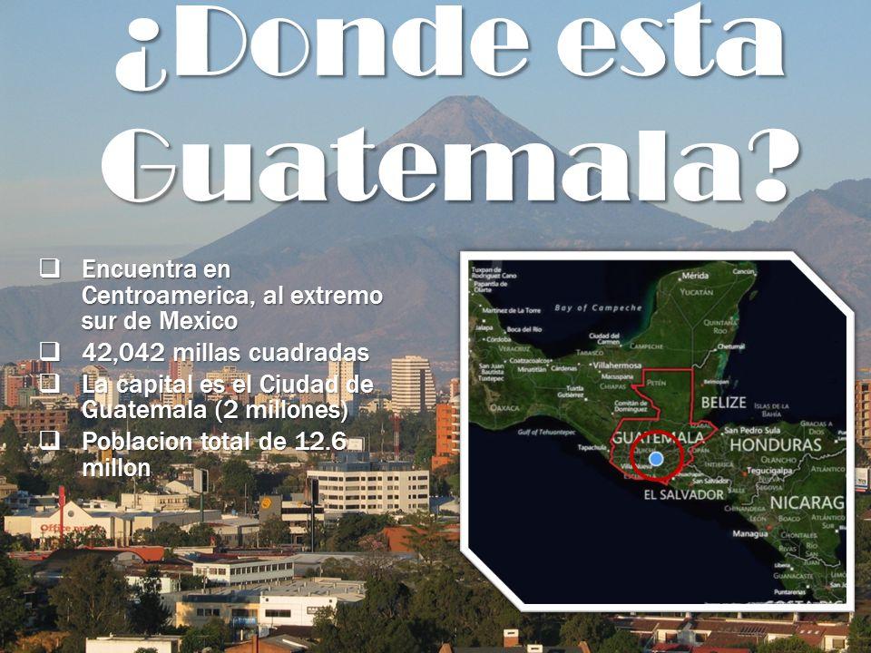 ¿Donde esta Guatemala? Encuentra en Centroamerica, al extremo sur de Mexico Encuentra en Centroamerica, al extremo sur de Mexico 42,042 millas cuadrad