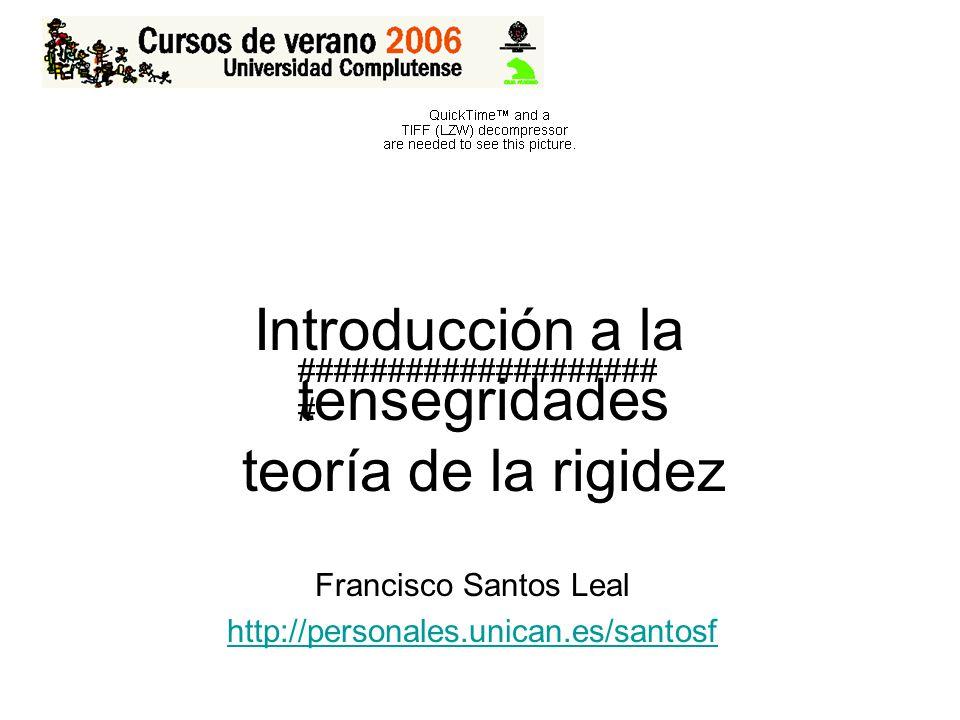 Introducción a las tensegridades teoría de la rigidez Francisco Santos Leal http://personales.unican.es/santosf #################### #