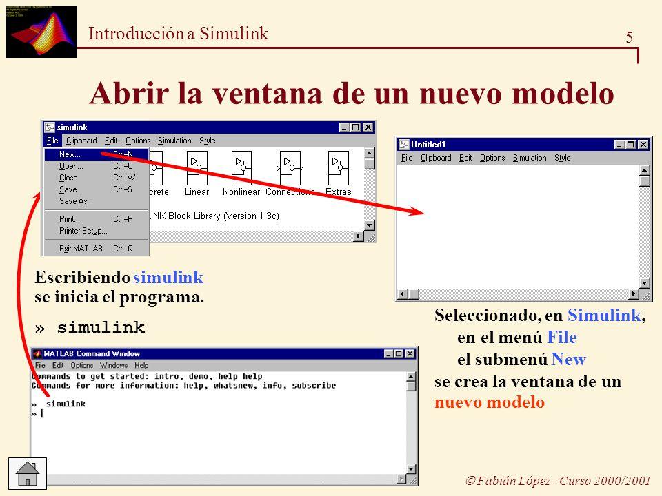 6 Introducción a Simulink Fabián López - Curso 2000/2001 Hacer doble click en un icono para desplegar los bloques de la librería Añadir bloques Arrastrar los bloques deseados dentro de la ventana del modelo simulink