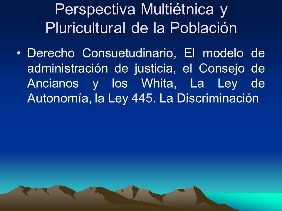 Perspectiva Multiétnica y Pluricultural de la Población Derecho Consuetudinario, El modelo de administración de justicia, el Consejo de Ancianos y los Whita, La Ley de Autonomía, la Ley 445.