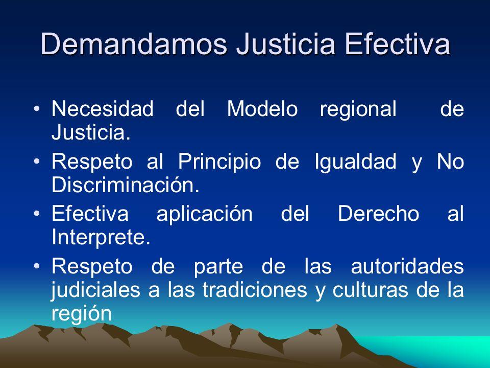 Demandamos Justicia Efectiva Necesidad del Modelo regional de Justicia.