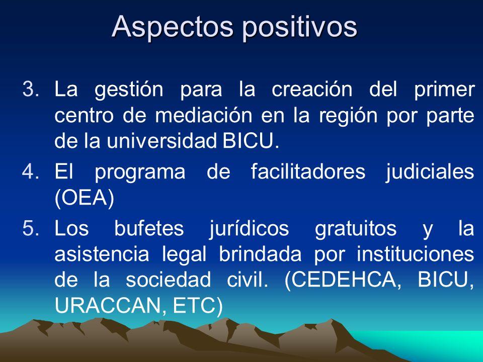 Aspectos positivos 3.La gestión para la creación del primer centro de mediación en la región por parte de la universidad BICU.