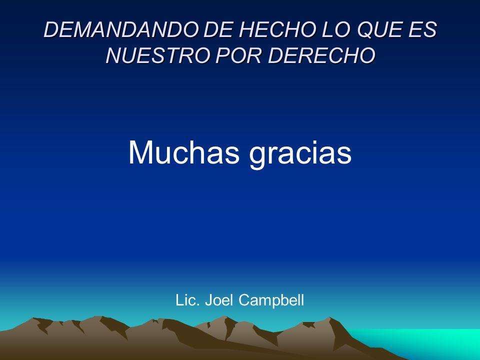 DEMANDANDO DE HECHO LO QUE ES NUESTRO POR DERECHO Muchas gracias Lic. Joel Campbell