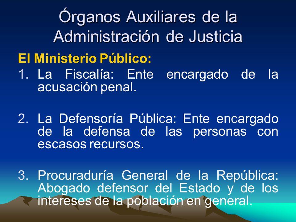 Órganos Auxiliares de la Administración de Justicia El Ministerio Público: 1.La Fiscalía: Ente encargado de la acusación penal.