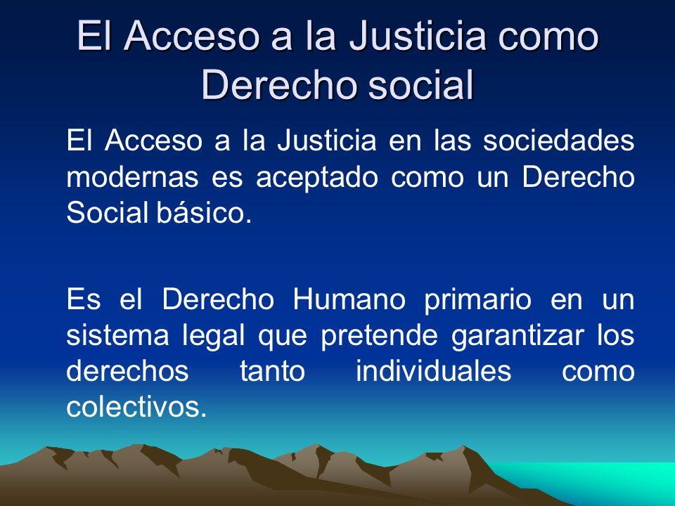 El Acceso a la Justicia como Derecho social El Acceso a la Justicia en las sociedades modernas es aceptado como un Derecho Social básico.