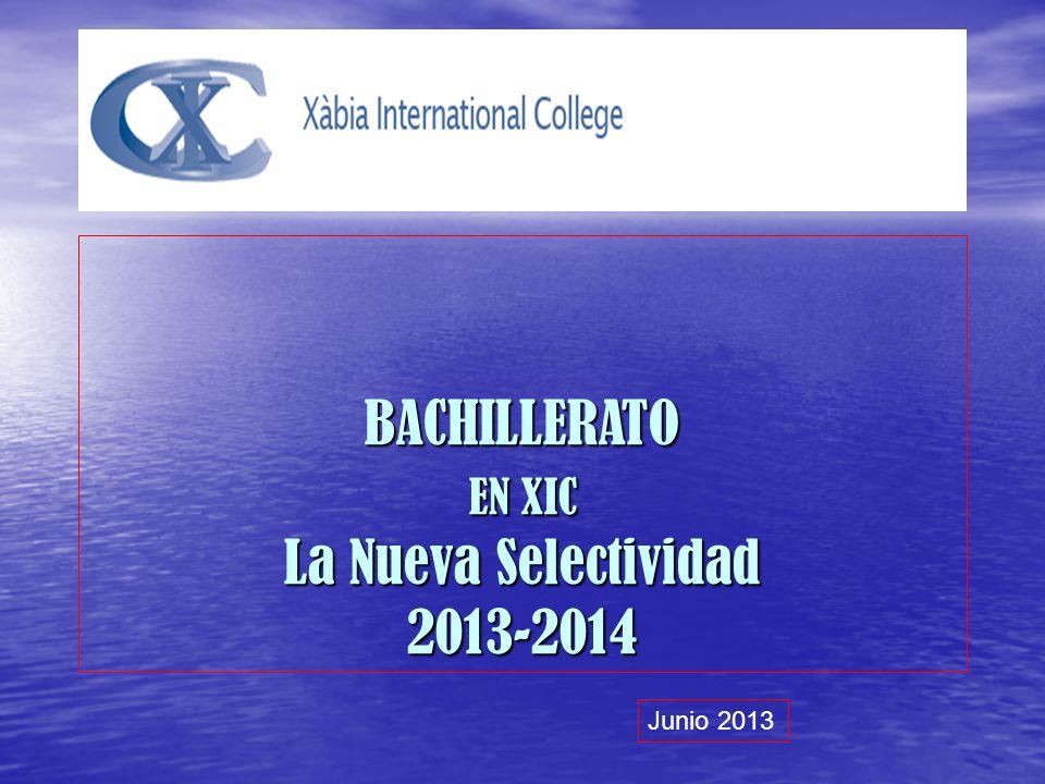 BACHILLERATO EN XIC La Nueva Selectividad 2013-2014 Junio 2013