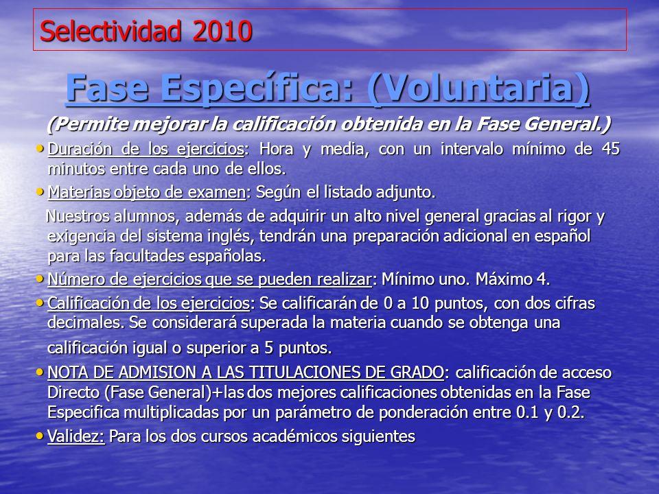 Selectividad 2010 Fase Específica: (Voluntaria) (Permite mejorar la calificación obtenida en la Fase General.) Duración de los ejercicios: Hora y medi