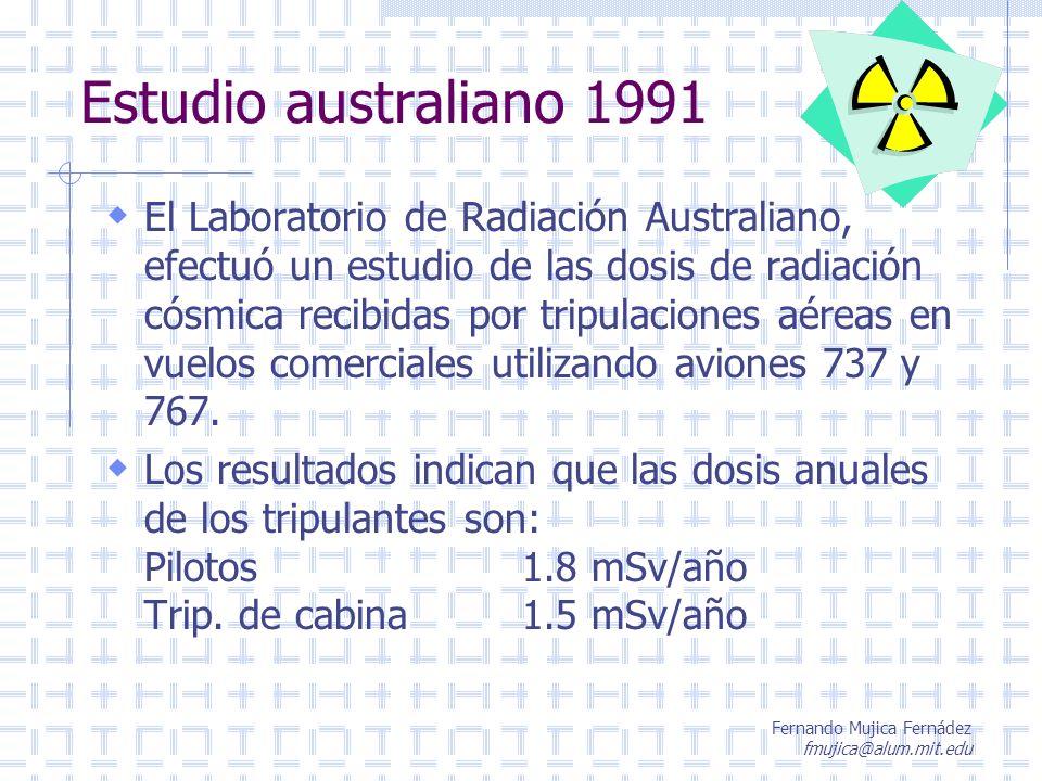 Fernando Mujica Fernádez fmujica@alum.mit.edu Estudio australiano 1991 El Laboratorio de Radiación Australiano, efectuó un estudio de las dosis de rad