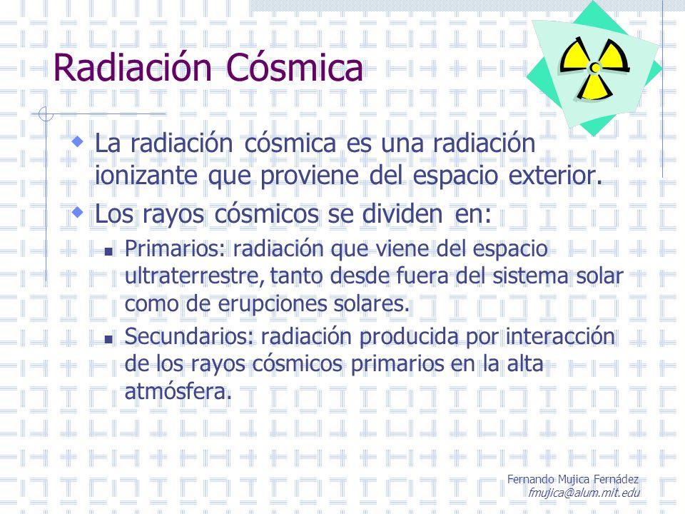 Fernando Mujica Fernádez fmujica@alum.mit.edu Efectos de la radiación cósmica según altura y latitud La altura a la que se encuentre una persona sobre el nivel del mar, es un factor importante con respecto a la cantidad de radiación cósmica que reciba, siendo significativa desde una altura de 10 km (32000 pies).
