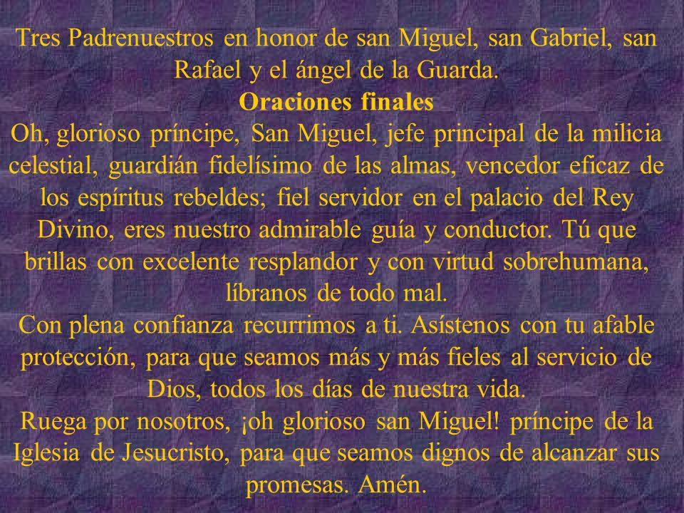 Tres Padrenuestros en honor de san Miguel, san Gabriel, san Rafael y el ángel de la Guarda.