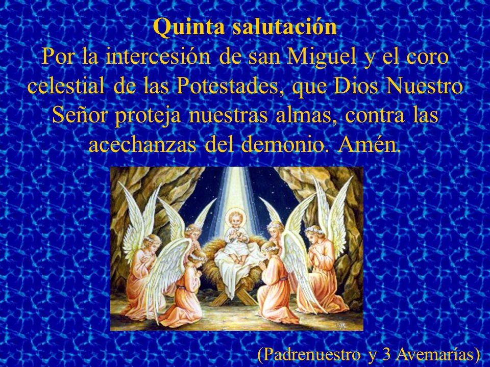 Sexta salutación Por la intercesión de san Miguel y el coro celestial de las Virtudes, que Dios Nuestro Señor nos conserve de todo mal y no nos deje caer en la tentación.