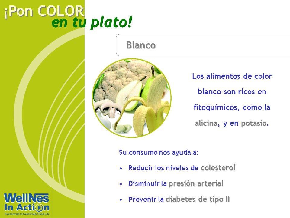 en tu plato! ¡Pon COLOR Blanco alicinapotasio Los alimentos de color blanco son ricos en fitoquímicos, como la alicina, y en potasio. Su consumo nos a