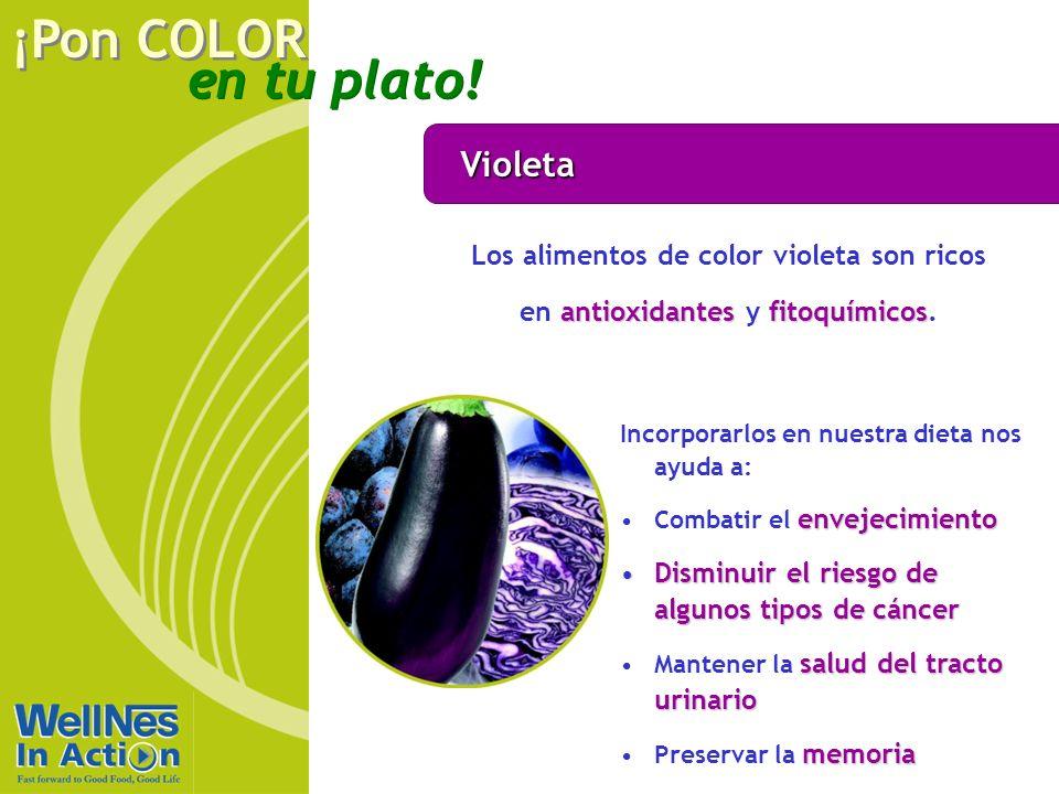 en tu plato! ¡Pon COLOR Violeta antioxidantesfitoquímicos Los alimentos de color violeta son ricos en antioxidantes y fitoquímicos. Incorporarlos en n