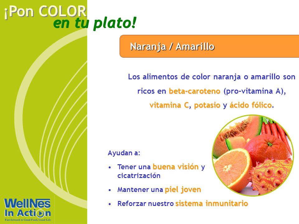 en tu plato! ¡Pon COLOR Naranja / Amarillo beta-caroteno vitamina Cpotasioácido fólico Los alimentos de color naranja o amarillo son ricos en beta-car