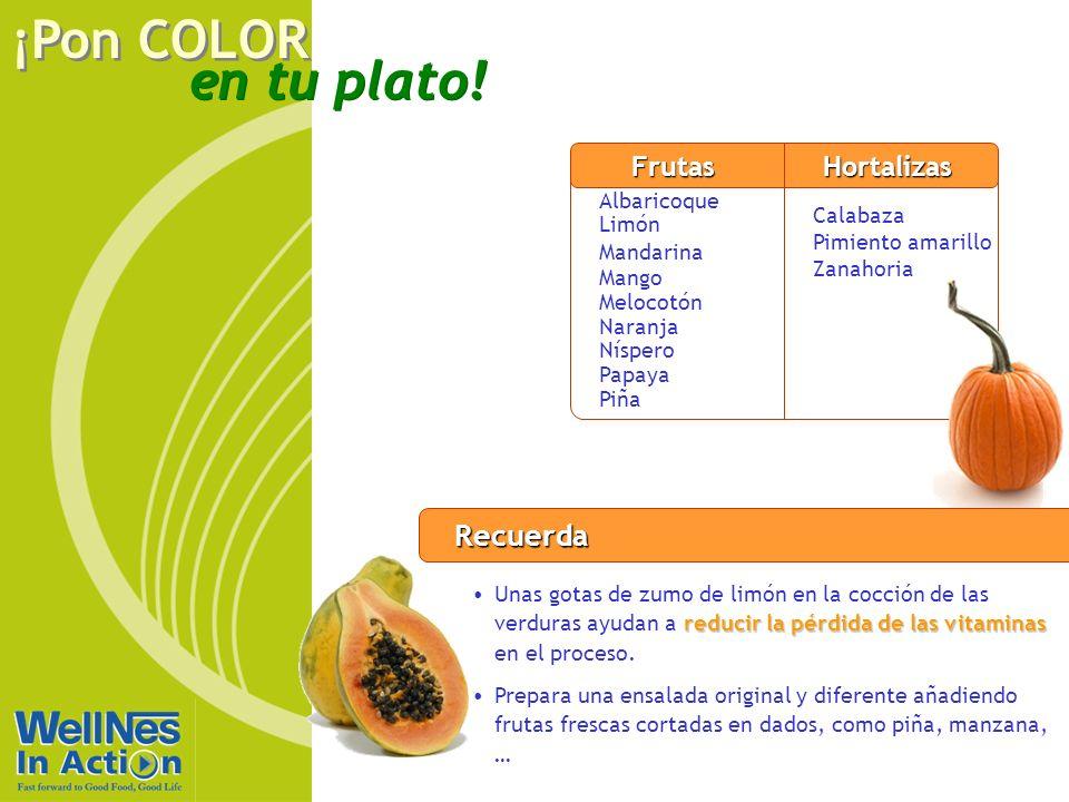 en tu plato! ¡Pon COLOR Recuerda reducir la pérdida de las vitaminasUnas gotas de zumo de limón en la cocción de las verduras ayudan a reducir la pérd