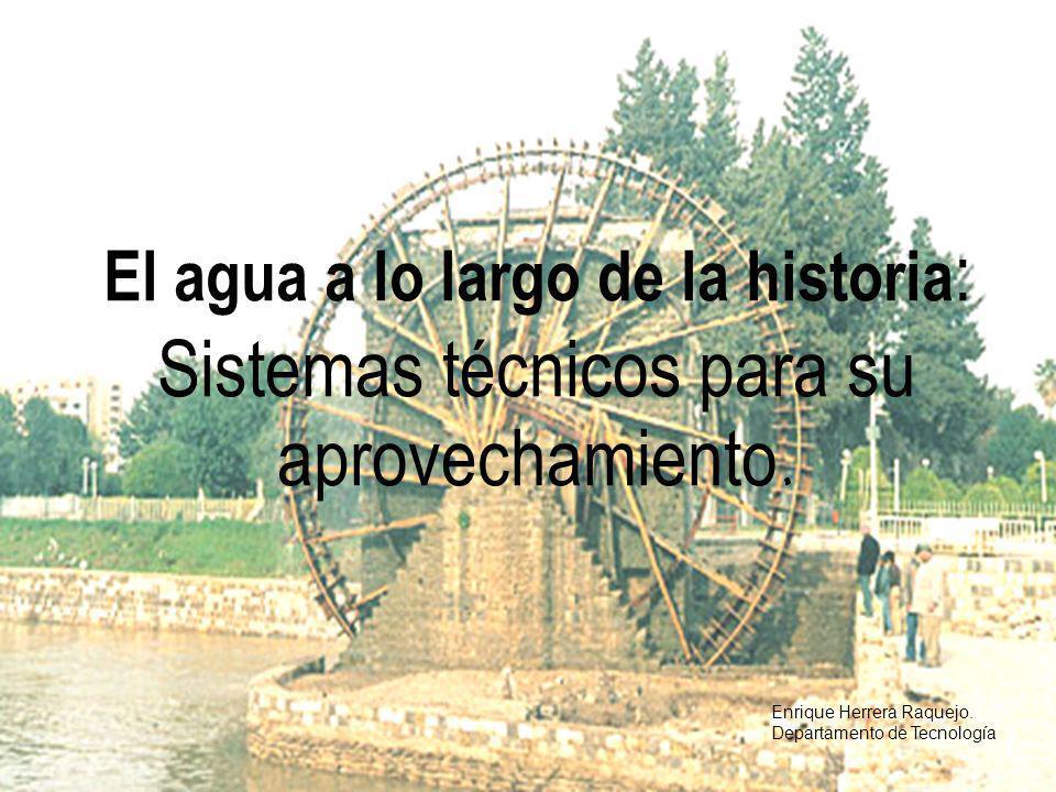 El agua a lo largo de la historia : Sistemas técnicos para su aprovechamiento.