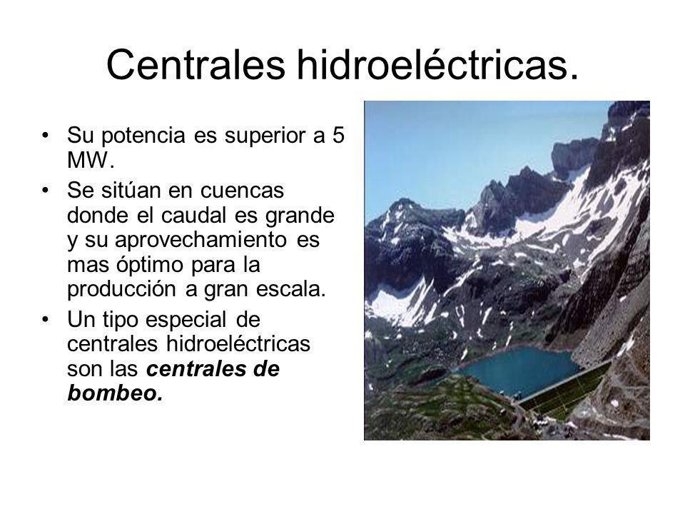 Centrales hidroeléctricas.Su potencia es superior a 5 MW.