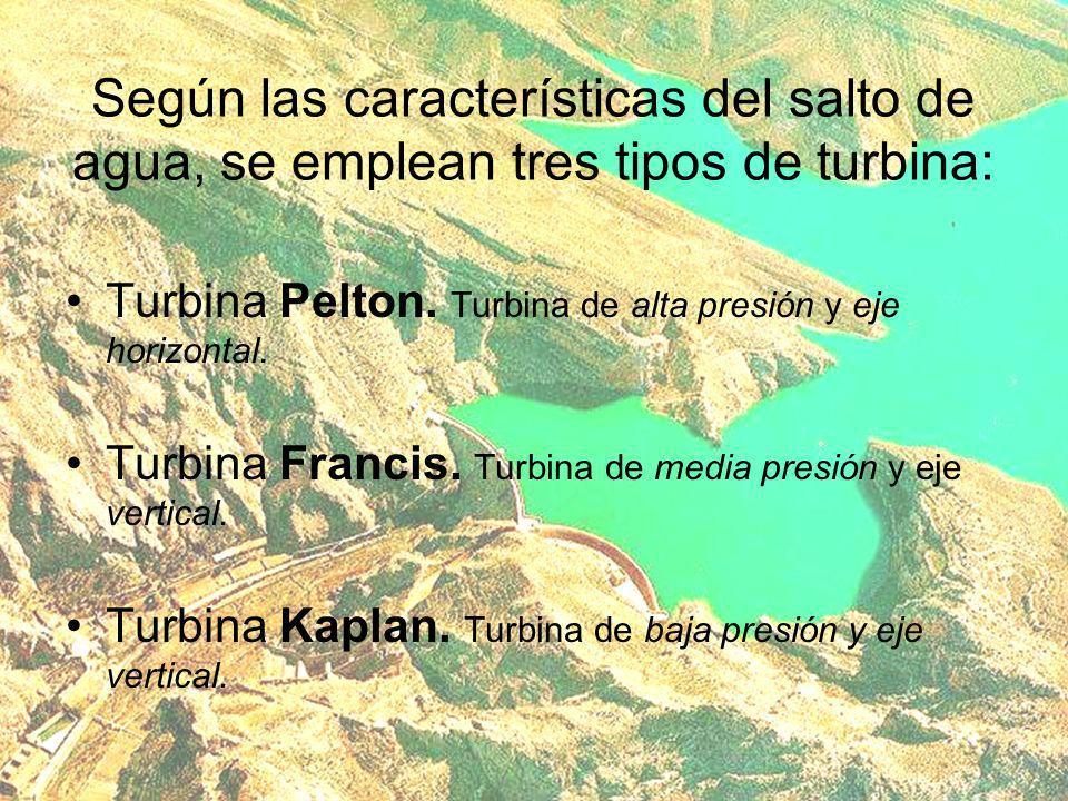Según las características del salto de agua, se emplean tres tipos de turbina: Turbina Pelton.