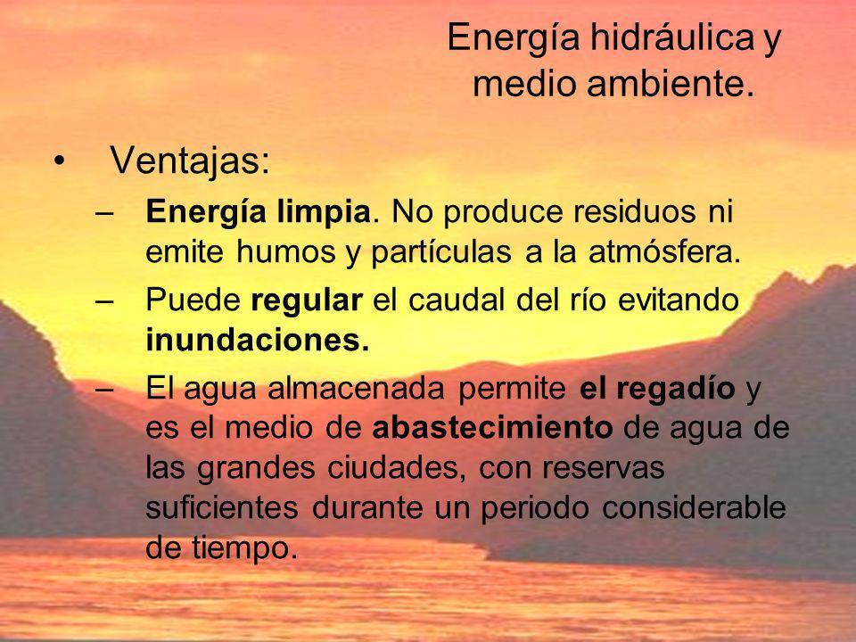 Energía hidráulica y medio ambiente.Ventajas: –Energía limpia.