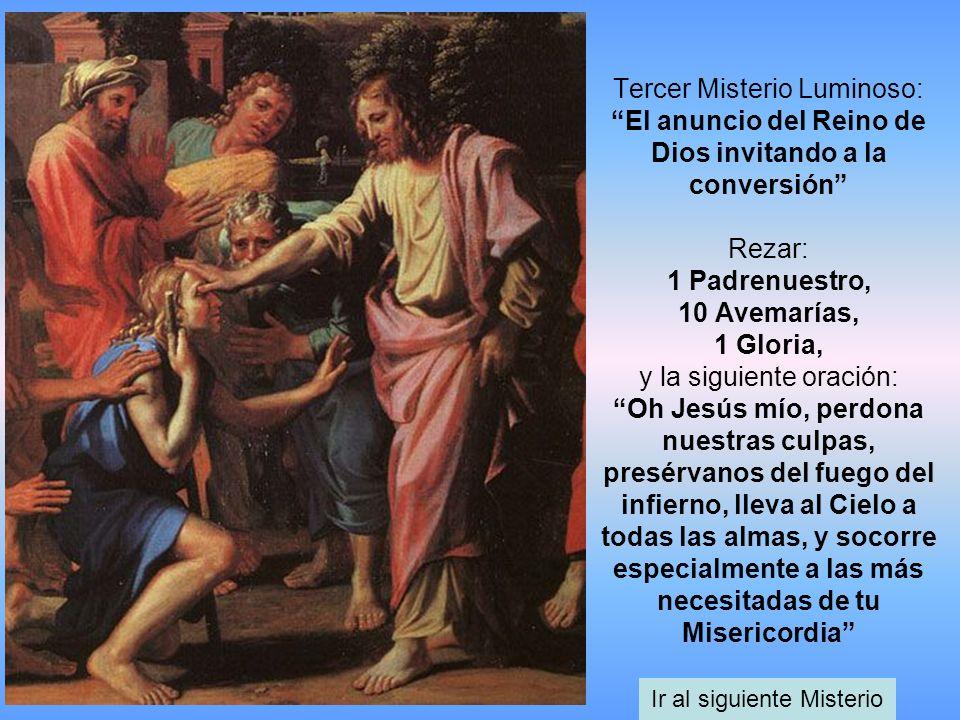 Tercer Misterio Luminoso: El anuncio del Reino de Dios invitando a la conversión Rezar: 1 Padrenuestro, 10 Avemarías, 1 Gloria, y la siguiente oración