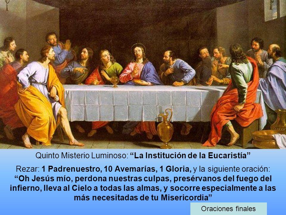 Quinto Misterio Luminoso: La Institución de la Eucaristía Rezar: 1 Padrenuestro, 10 Avemarías, 1 Gloria, y la siguiente oración: Oh Jesús mío, perdona