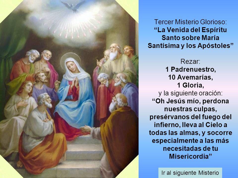 Tercer Misterio Glorioso: La Venida del Espíritu Santo sobre María Santísima y los Apóstoles Rezar: 1 Padrenuestro, 10 Avemarías, 1 Gloria, y la sigui