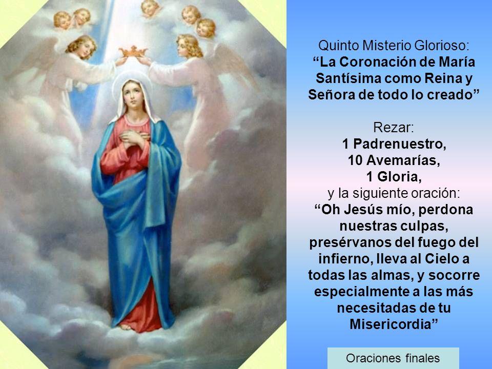 Quinto Misterio Glorioso: La Coronación de María Santísima como Reina y Señora de todo lo creado Rezar: 1 Padrenuestro, 10 Avemarías, 1 Gloria, y la s