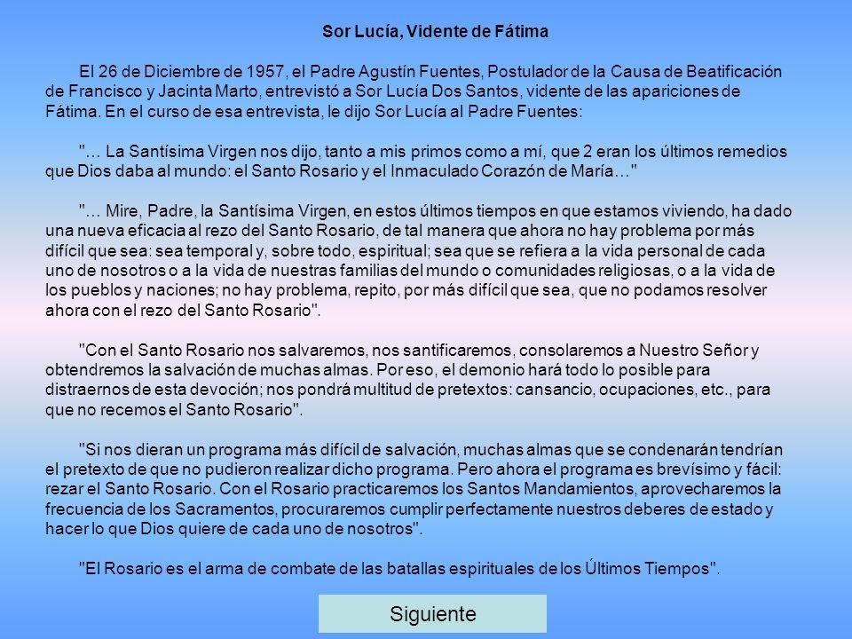 Sor Lucía, Vidente de Fátima El 26 de Diciembre de 1957, el Padre Agustín Fuentes, Postulador de la Causa de Beatificación de Francisco y Jacinta Marto, entrevistó a Sor Lucía Dos Santos, vidente de las apariciones de Fátima.