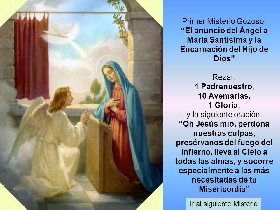 Primer Misterio Gozoso: El anuncio del Ángel a María Santísima y la Encarnación del Hijo de Dios Rezar: 1 Padrenuestro, 10 Avemarías, 1 Gloria, y la s