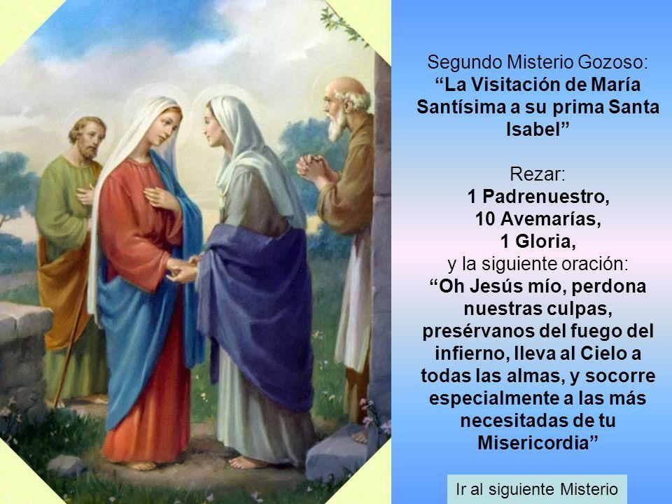 Segundo Misterio Gozoso: La Visitación de María Santísima a su prima Santa Isabel Rezar: 1 Padrenuestro, 10 Avemarías, 1 Gloria, y la siguiente oració