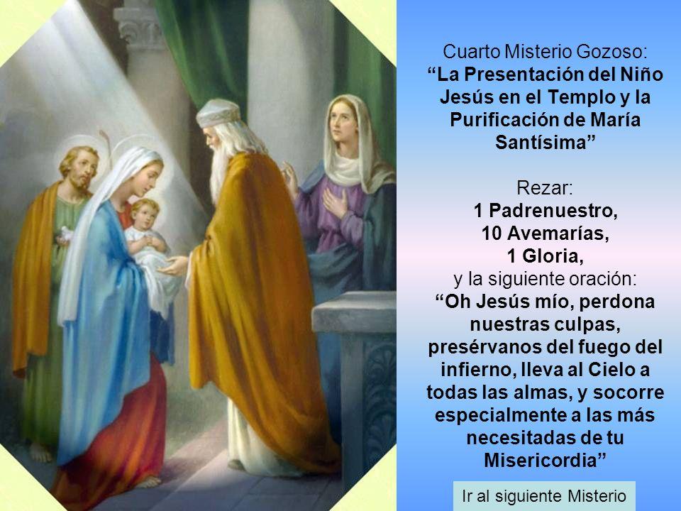 Cuarto Misterio Gozoso: La Presentación del Niño Jesús en el Templo y la Purificación de María Santísima Rezar: 1 Padrenuestro, 10 Avemarías, 1 Gloria
