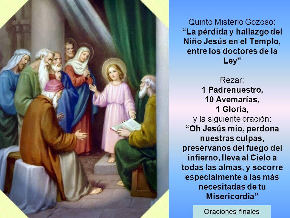 Quinto Misterio Gozoso: La pérdida y hallazgo del Niño Jesús en el Templo, entre los doctores de la Ley Rezar: 1 Padrenuestro, 10 Avemarías, 1 Gloria,