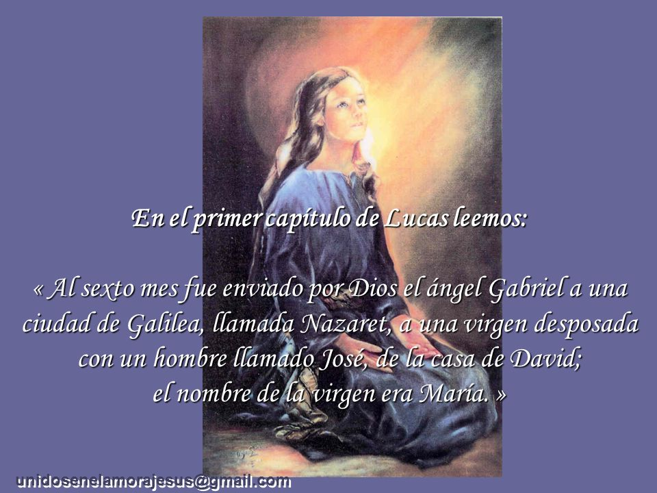 Anunciación del Ángel a María. unidosenelamorajesus@gmail.com Fiesta: 25 de marzo Desde esta fecha se cuentan nueve meses hasta la Navidad www.ewtn.co
