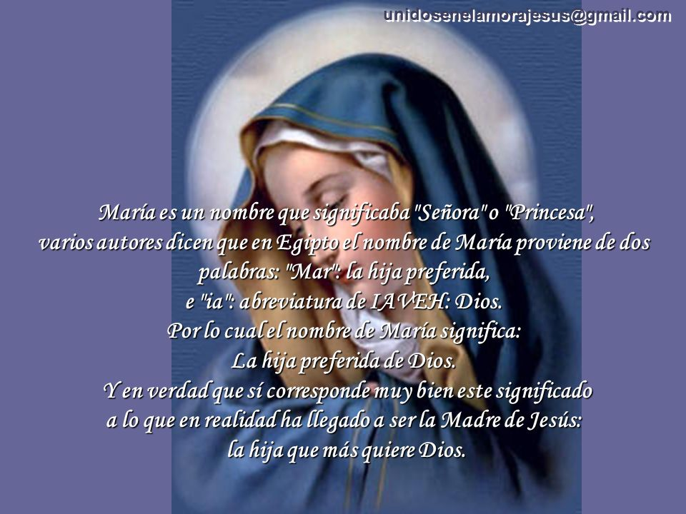 En Israel era muy estimado el nombre de María. En Israel era muy estimado el nombre de María. Así se llamaba la hermana de Moisés, y en tiempos de Jes