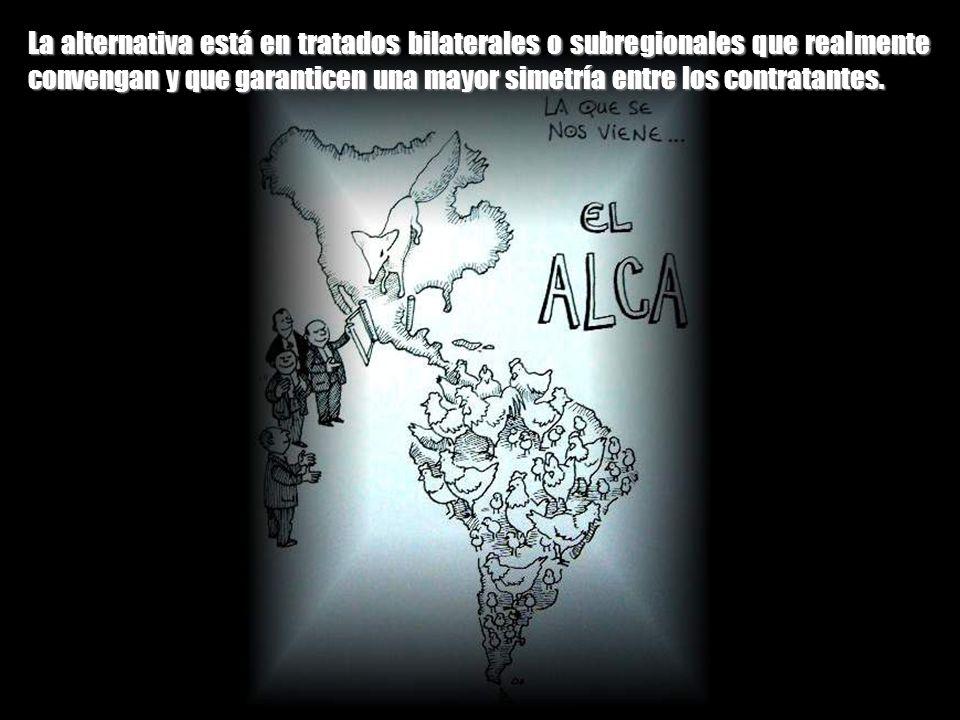 -Los tratados como el ALCA son, por decirlo en una sola frase, tratados profundamente asimétricos. En un convenio entre un gigante y un pigmeo, no hay