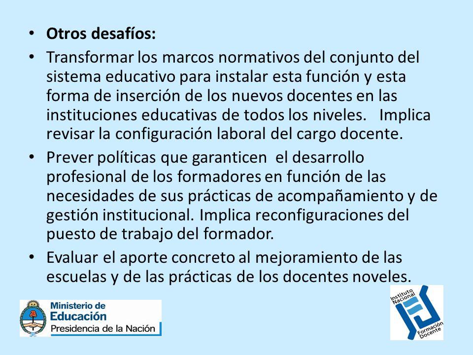 Otros desafíos: Transformar los marcos normativos del conjunto del sistema educativo para instalar esta función y esta forma de inserción de los nuevo