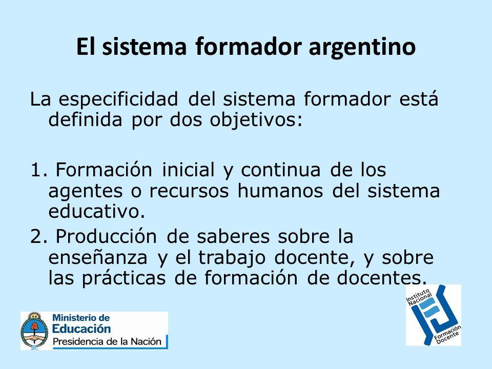 El sistema formador argentino La especificidad del sistema formador está definida por dos objetivos: 1. Formación inicial y continua de los agentes o