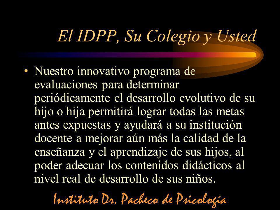 El IDPP, Su Colegio y Usted Nuestro innovativo programa de evaluaciones para determinar periódicamente el desarrollo evolutivo de su hijo o hija permi