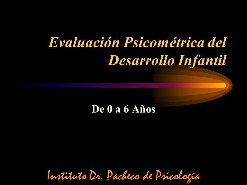 Evaluación Psicométrica del Desarrollo Infantil De 0 a 6 Años Instituto Dr. Pacheco de Psicología