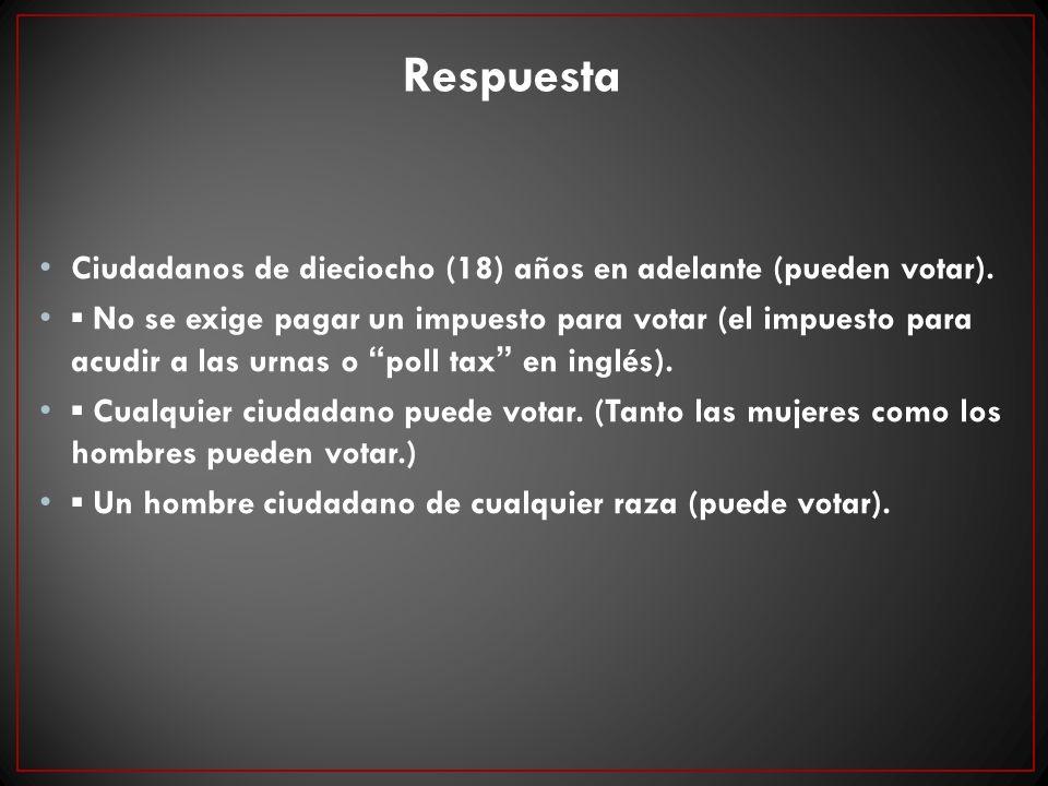 Respuesta Ciudadanos de dieciocho (18) años en adelante (pueden votar). No se exige pagar un impuesto para votar (el impuesto para acudir a las urnas