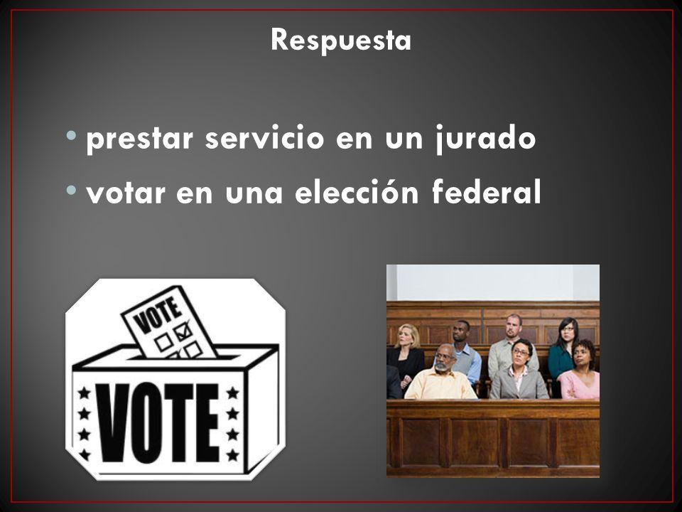 Respuesta prestar servicio en un jurado votar en una elección federal
